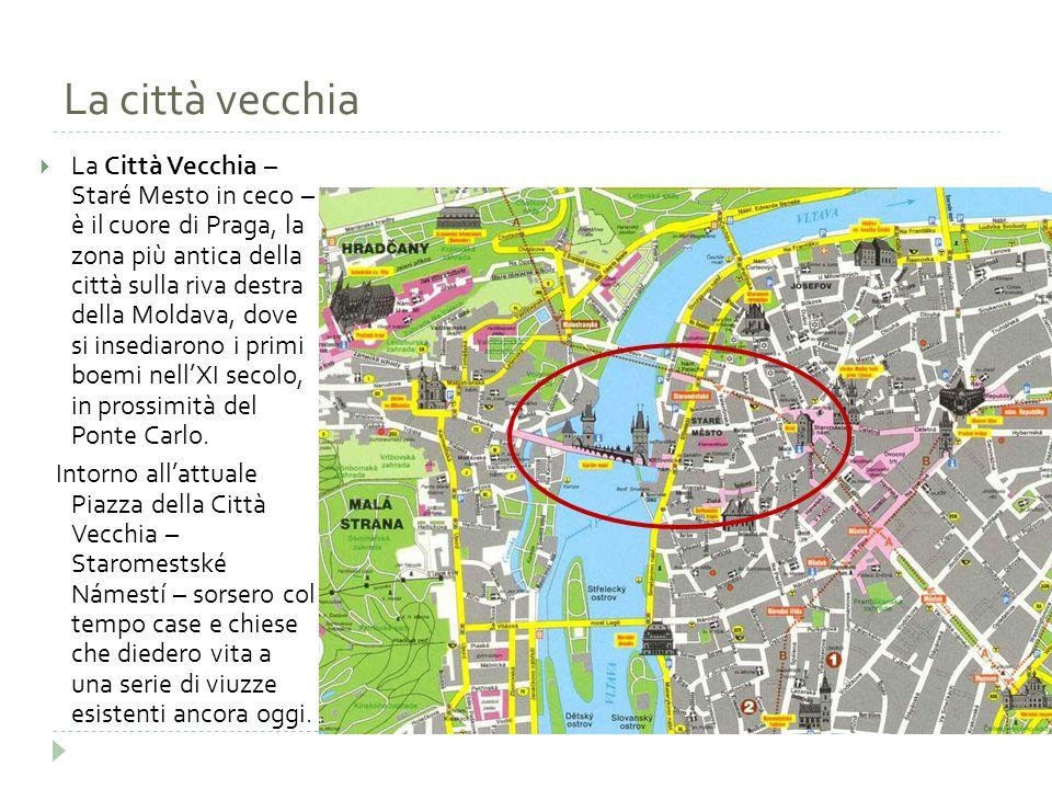 La città vecchia  La Città Vecchia – Staré Mesto in ceco – è il cuore di Praga, la zona più antica della città sulla riva destra della Moldava, dove