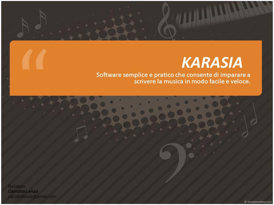 KARASIA Software semplice e pratico che consente di imparare a scrivere la musica in modo facile e veloce.