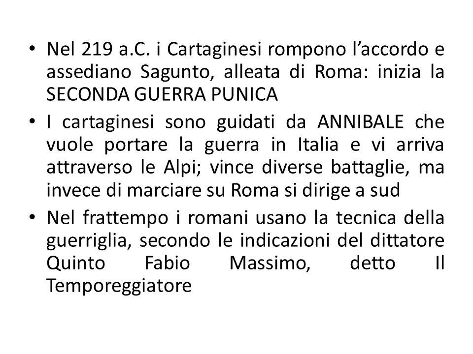 Nel 219 a.C. i Cartaginesi rompono l'accordo e assediano Sagunto, alleata di Roma: inizia la SECONDA GUERRA PUNICA I cartaginesi sono guidati da ANNIB
