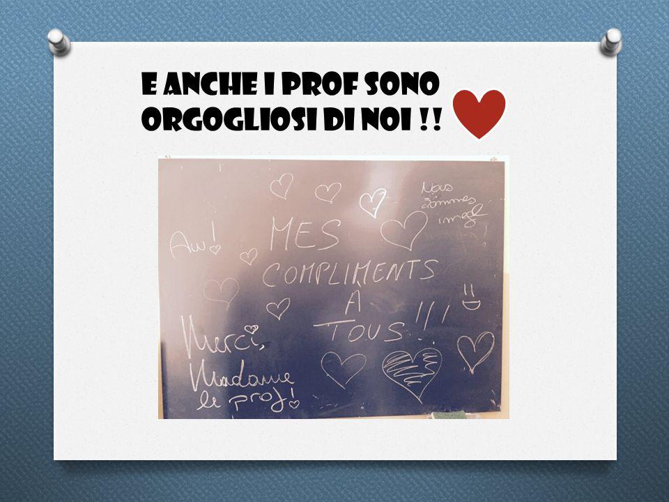 E ANCHE I PROF SONO ORGOGLIOSI DI NOI !!