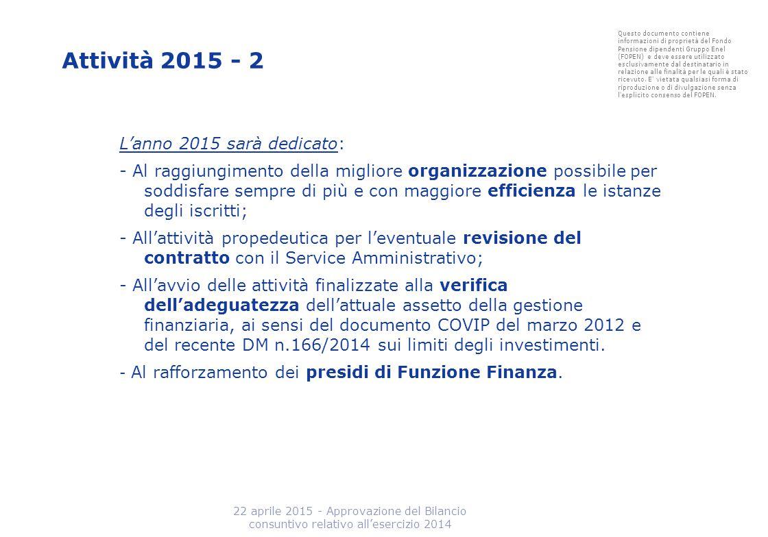 Attività 2015 - 2 L'anno 2015 sarà dedicato: - Al raggiungimento della migliore organizzazione possibile per soddisfare sempre di più e con maggiore e