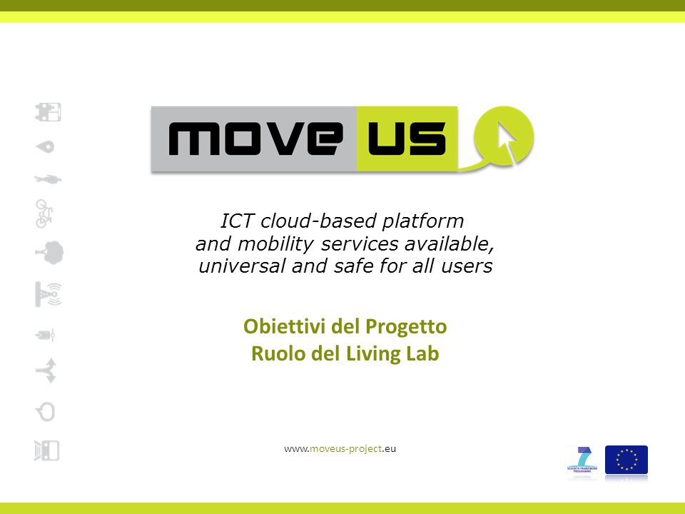 Obiettivi del Progetto Ruolo del Living Lab www.moveus-project.eu ICT cloud-based platform and mobility services available, universal and safe for all users