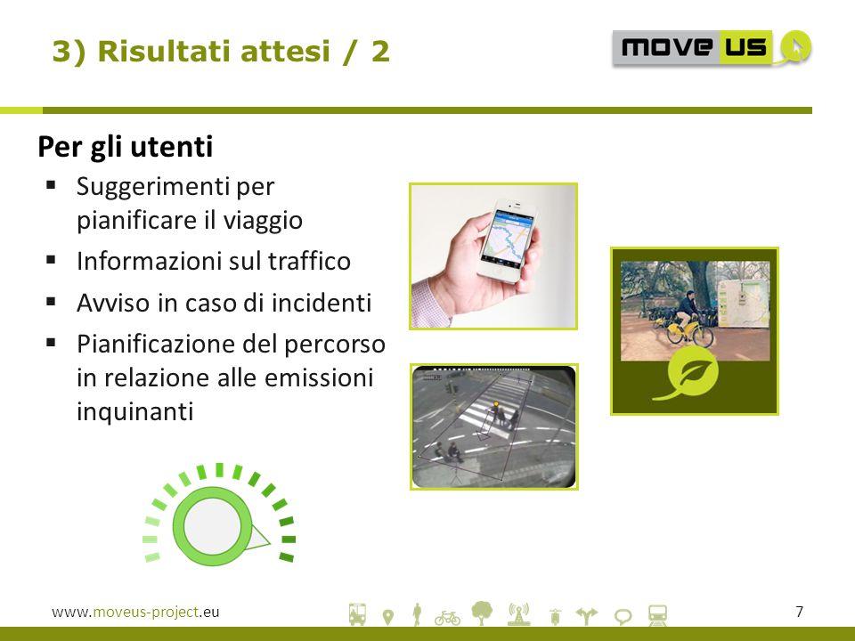 www.moveus-project.eu7  Suggerimenti per pianificare il viaggio  Informazioni sul traffico  Avviso in caso di incidenti  Pianificazione del percorso in relazione alle emissioni inquinanti 3) Risultati attesi / 2 Per gli utenti
