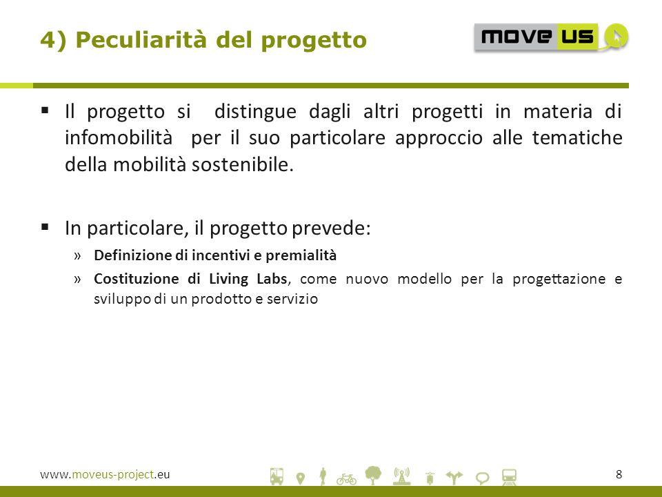 www.moveus-project.eu8  Il progetto si distingue dagli altri progetti in materia di infomobilità per il suo particolare approccio alle tematiche della mobilità sostenibile.