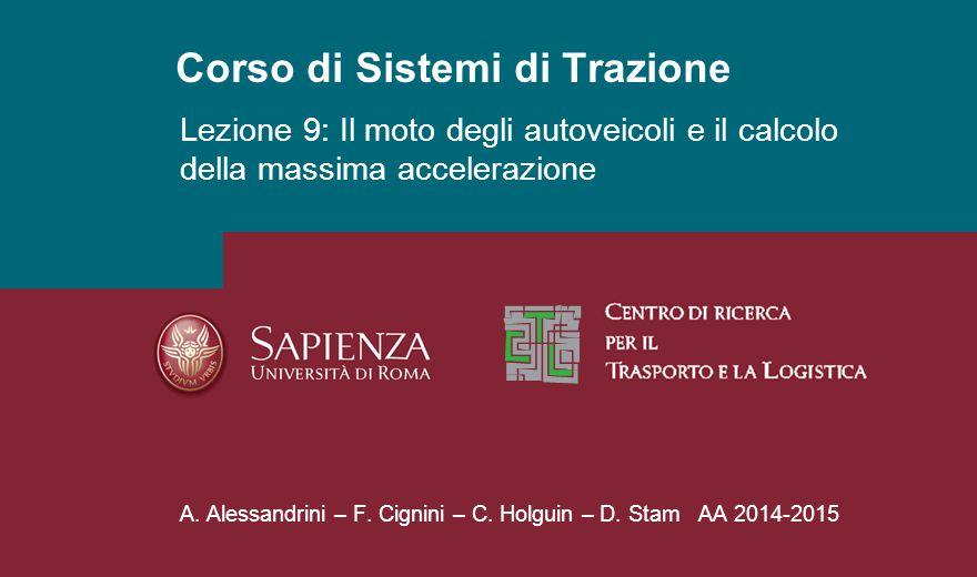 Corso di Sistemi di Trazione A. Alessandrini – F. Cignini – C. Holguin – D. Stam AA 2014-2015 Lezione 9: Il moto degli autoveicoli e il calcolo della