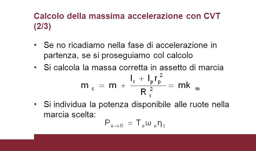 Calcolo della massima accelerazione con CVT (2/3) Se no ricadiamo nella fase di accelerazione in partenza, se si proseguiamo col calcolo Si calcola la