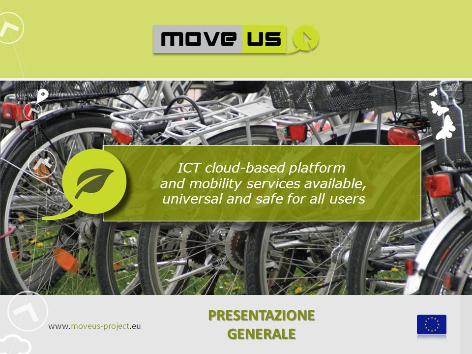 ICT cloud-based platform and mobility services available, universal and safe for all users PRESENTAZIONE GENERALE www.moveus-project.eu