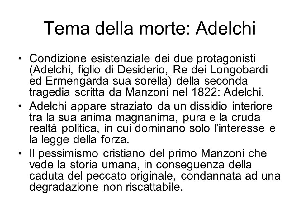 Tema della morte: Adelchi Condizione esistenziale dei due protagonisti (Adelchi, figlio di Desiderio, Re dei Longobardi ed Ermengarda sua sorella) della seconda tragedia scritta da Manzoni nel 1822: Adelchi.