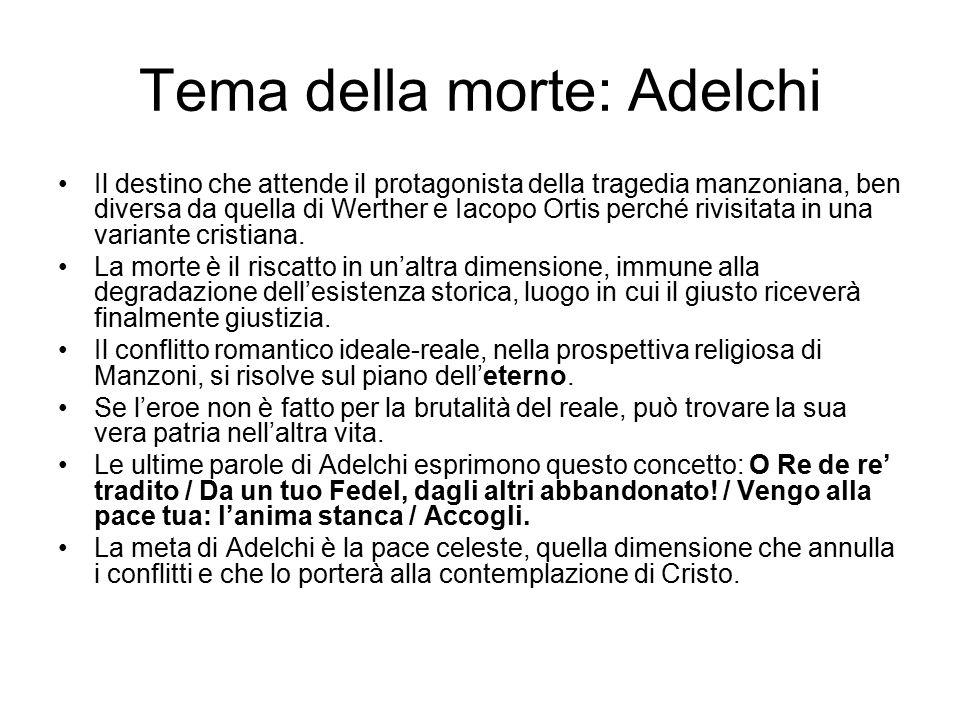 Tema della morte: Adelchi Il destino che attende il protagonista della tragedia manzoniana, ben diversa da quella di Werther e Iacopo Ortis perché rivisitata in una variante cristiana.
