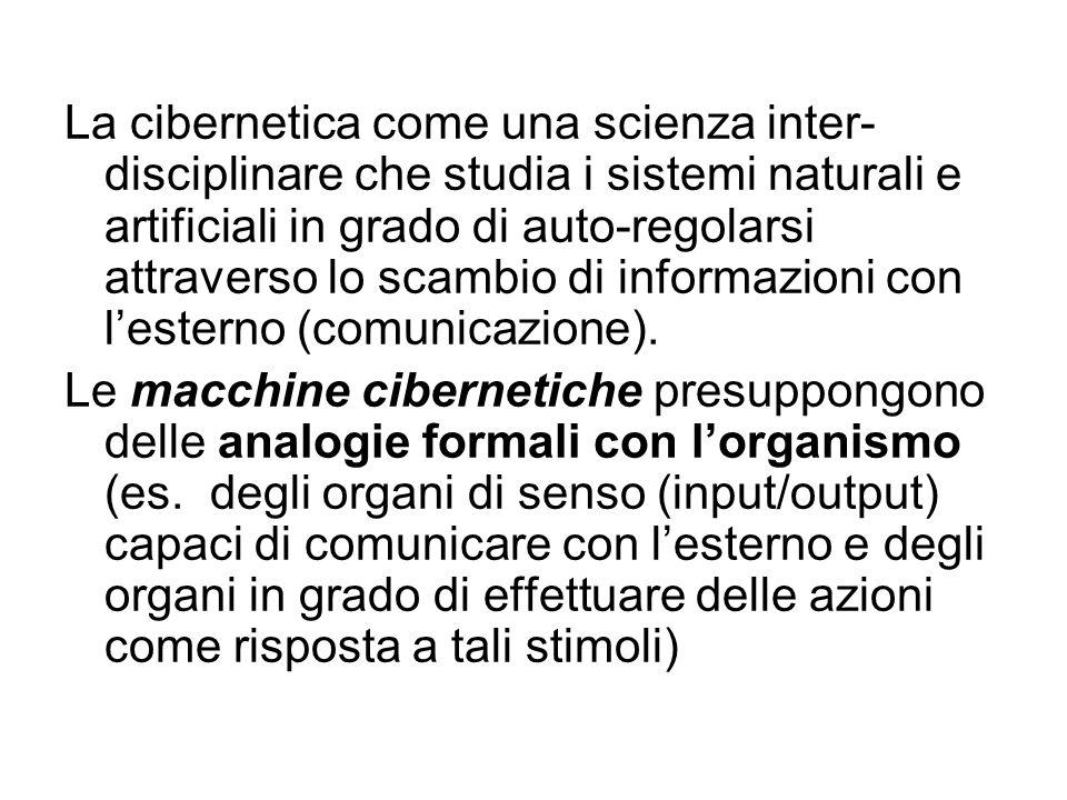 La cibernetica come una scienza inter- disciplinare che studia i sistemi naturali e artificiali in grado di auto-regolarsi attraverso lo scambio di in