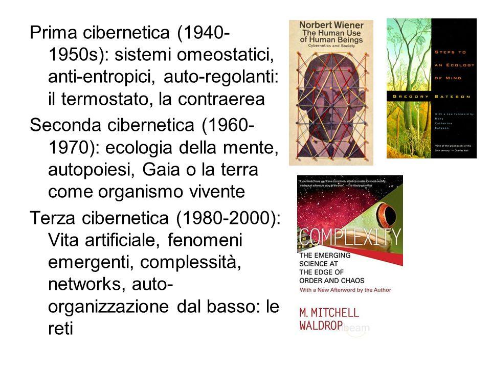 Prima cibernetica (1940- 1950s): sistemi omeostatici, anti-entropici, auto-regolanti: il termostato, la contraerea Seconda cibernetica (1960- 1970): e