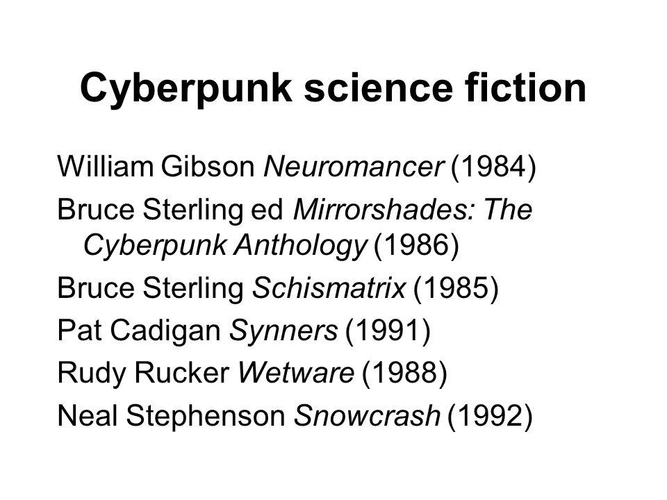 Cyberpunk science fiction William Gibson Neuromancer (1984) Bruce Sterling ed Mirrorshades: The Cyberpunk Anthology (1986) Bruce Sterling Schismatrix