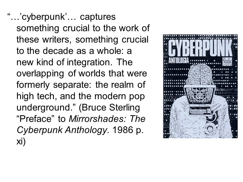"""""""…'cyberpunk'… captures something crucial to the work of these writers, something crucial to the decade as a whole: a new kind of integration. The ove"""