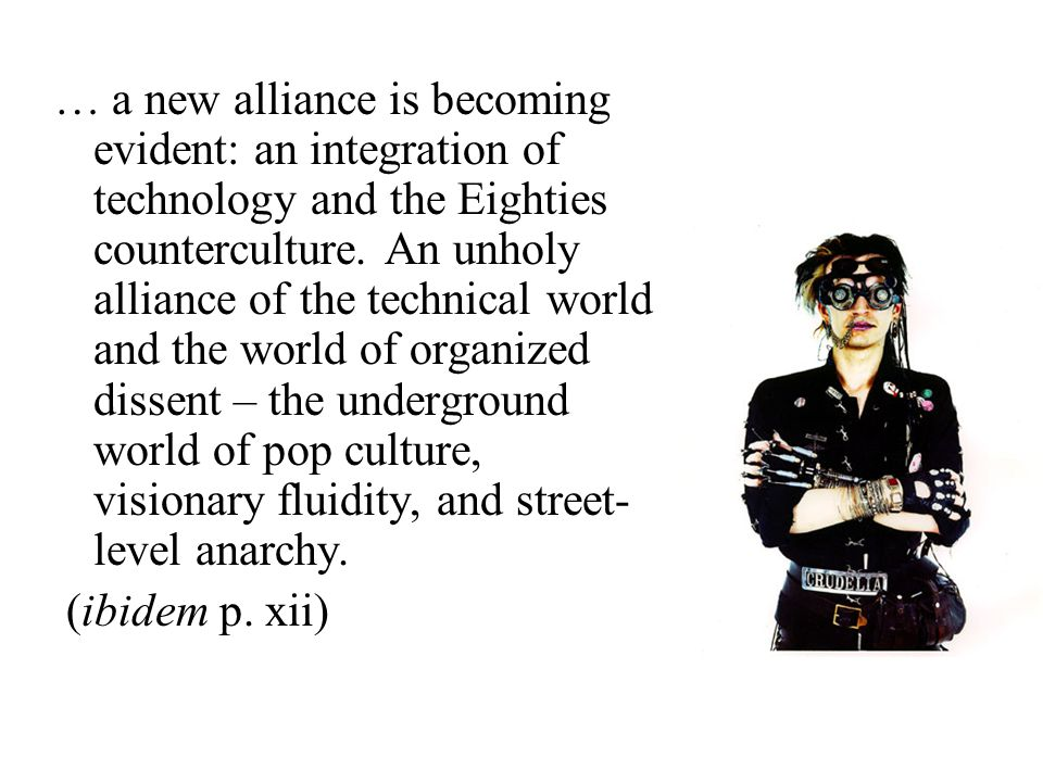 … a new alliance is becoming evident: an integration of technology and the Eighties counterculture. An unholy alliance of the technical world and the