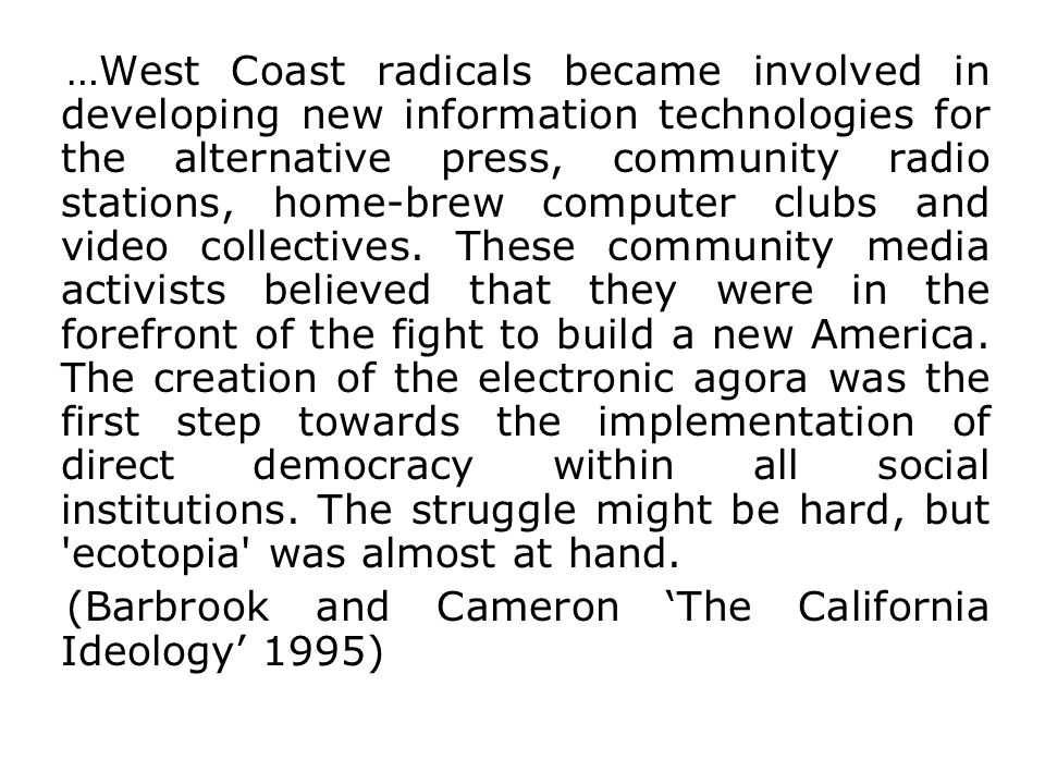 …West Coast radicals became involved in developing new information technologies for the alternative press, community radio stations, home-brew compute