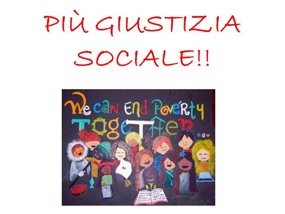 PIÙ GIUSTIZIA SOCIALE!!