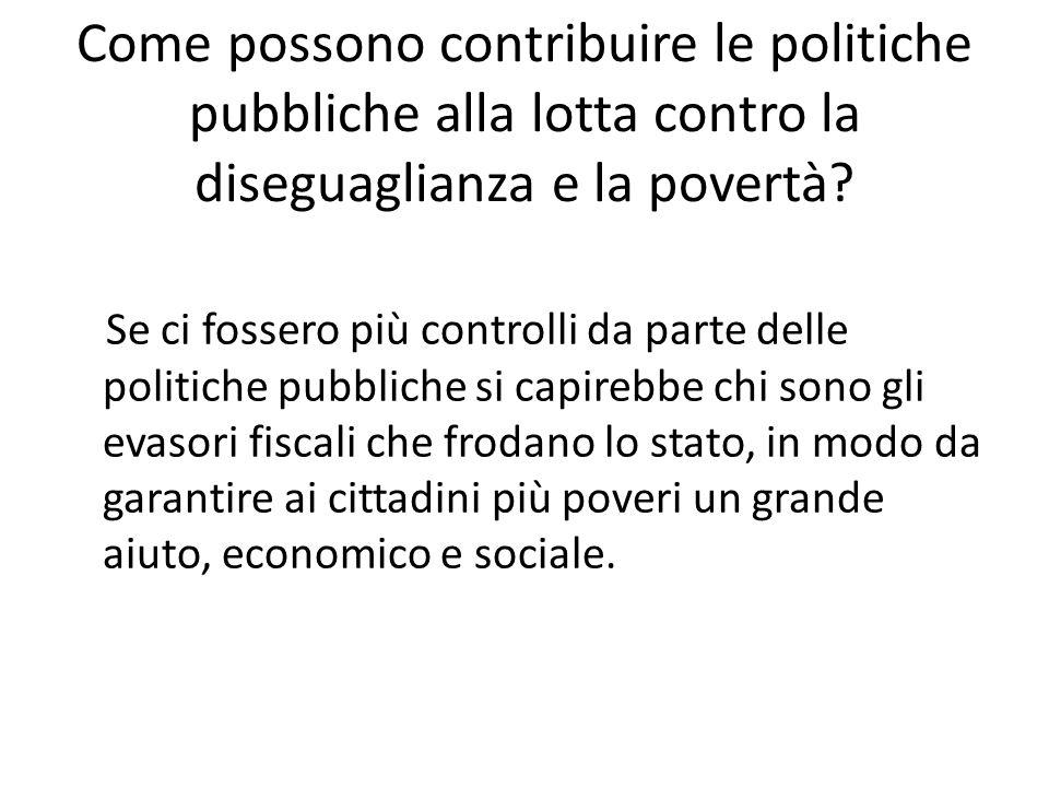 Come possono contribuire le politiche pubbliche alla lotta contro la diseguaglianza e la povertà? Se ci fossero più controlli da parte delle politiche
