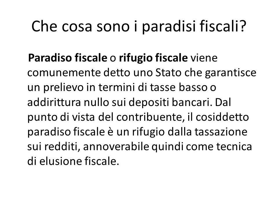 Che cosa sono i paradisi fiscali? Paradiso fiscale o rifugio fiscale viene comunemente detto uno Stato che garantisce un prelievo in termini di tasse