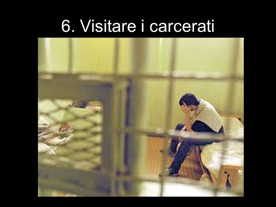 6. Visitare i carcerati