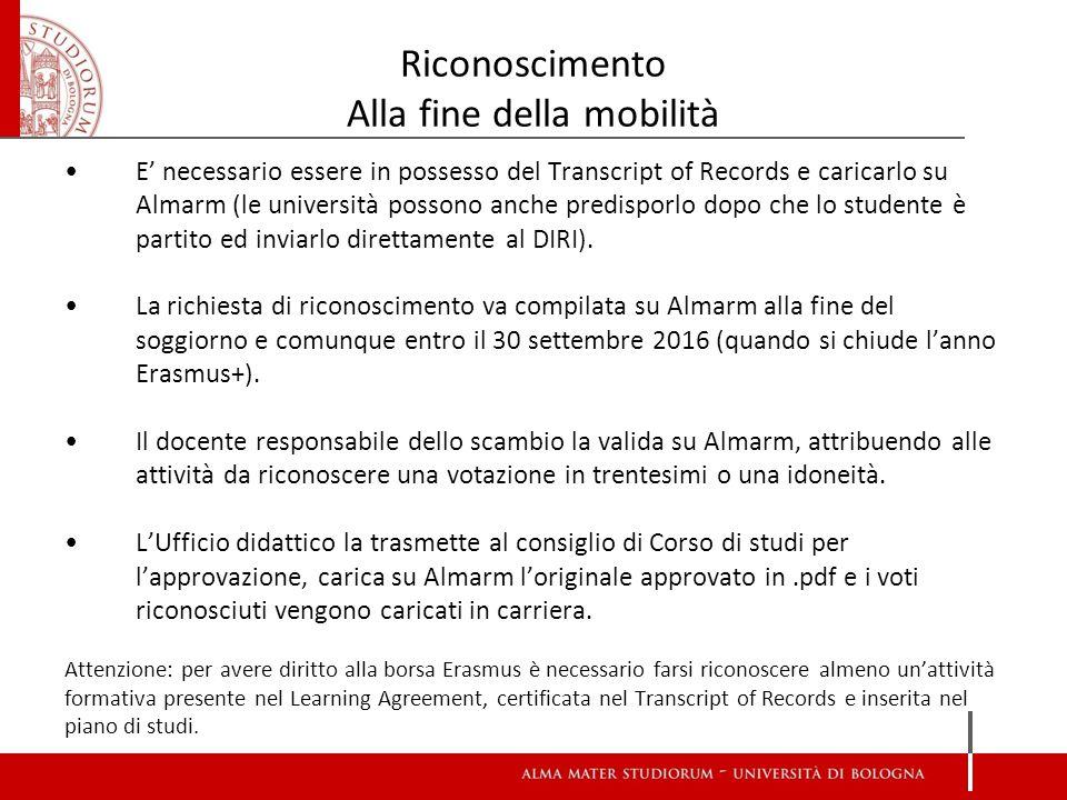 Riconoscimento Alla fine della mobilità E' necessario essere in possesso del Transcript of Records e caricarlo su Almarm (le università possono anche predisporlo dopo che lo studente è partito ed inviarlo direttamente al DIRI).