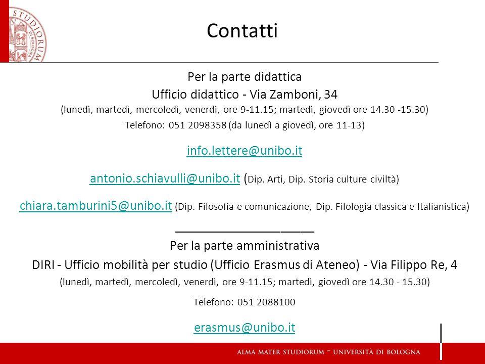 Contatti Per la parte didattica Ufficio didattico - Via Zamboni, 34 (lunedì, martedì, mercoledì, venerdì, ore 9-11.15; martedì, giovedì ore 14.30 -15.30) Telefono: 051 2098358 (da lunedì a giovedì, ore 11-13) info.lettere@unibo.it antonio.schiavulli@unibo.itantonio.schiavulli@unibo.it ( Dip.