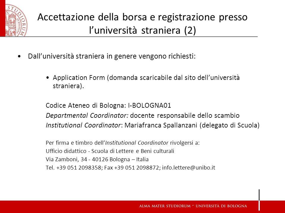 Accettazione della borsa e registrazione presso l'università straniera (2) Dall'università straniera in genere vengono richiesti: Application Form (domanda scaricabile dal sito dell'università straniera).