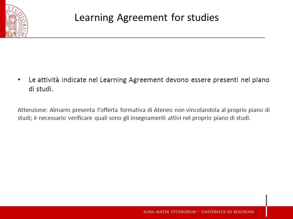 Learning Agreement for studies Prima della mobilità Il Learning Agreement va compilato online su Almarm entro il 31 maggio (versione 1.0), soprattutto da chi parte nel I semestre.