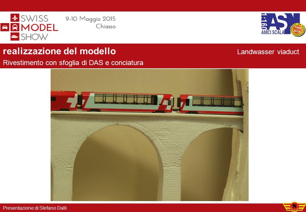realizzazione del modello Rivestimento con sfoglia di DAS e conciatura Presentazione di Stefano Dalli Landwasser viaduct