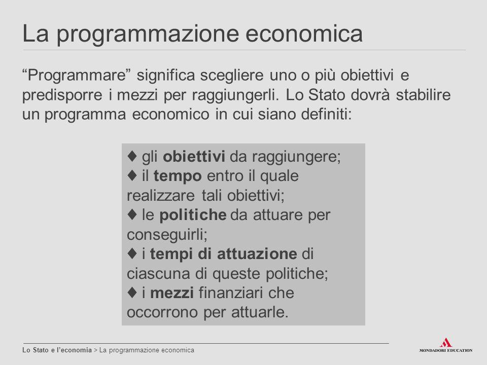 """La programmazione economica Lo Stato e l'economia > La programmazione economica """"Programmare"""" significa scegliere uno o più obiettivi e predisporre i"""
