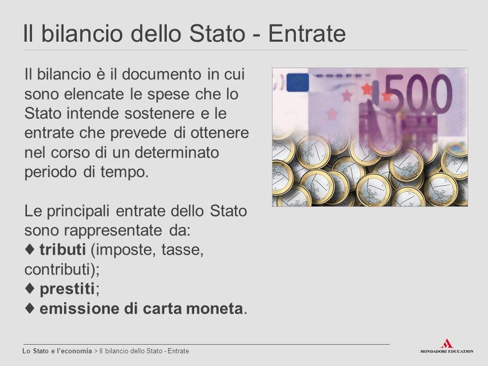 Il bilancio dello Stato - Entrate Lo Stato e l'economia > Il bilancio dello Stato - Entrate Il bilancio è il documento in cui sono elencate le spese c