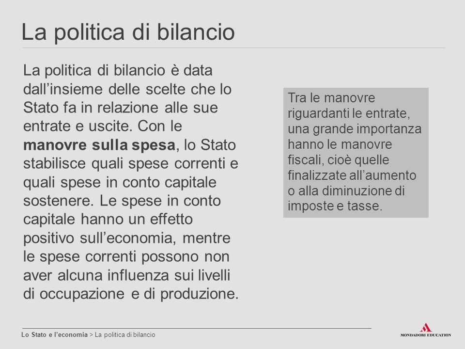 La politica di bilancio Lo Stato e l'economia > La politica di bilancio La politica di bilancio è data dall'insieme delle scelte che lo Stato fa in re