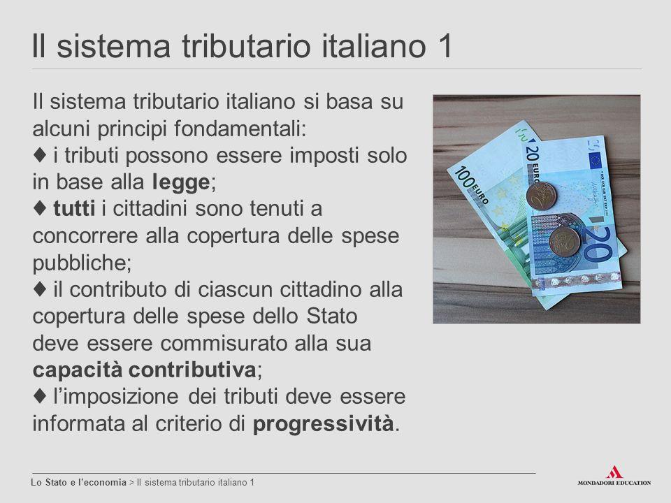 Il sistema tributario italiano 1 Lo Stato e l'economia > Il sistema tributario italiano 1 Il sistema tributario italiano si basa su alcuni principi fo
