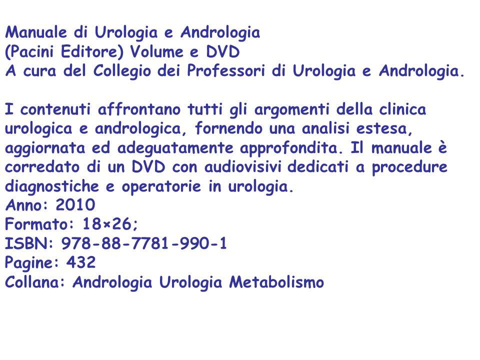 Manuale di Urologia e Andrologia (Pacini Editore) Volume e DVD A cura del Collegio dei Professori di Urologia e Andrologia. I contenuti affrontano tut