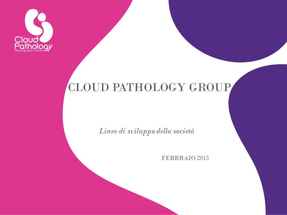 CLOUD PATHOLOGY GROUP FEBBRAIO 2015 Linee di sviluppo della società