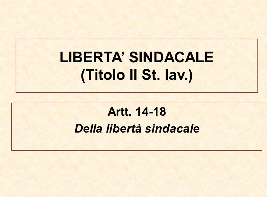LIBERTA' SINDACALE (Titolo II St. lav.) Artt. 14-18 Della libertà sindacale