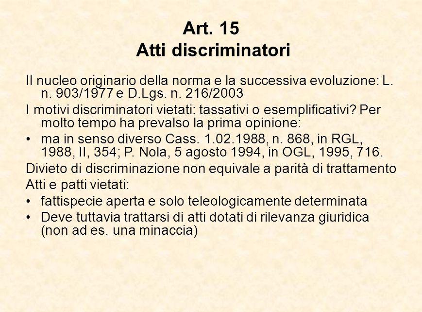 Art. 15 Atti discriminatori Il nucleo originario della norma e la successiva evoluzione: L. n. 903/1977 e D.Lgs. n. 216/2003 I motivi discriminatori v
