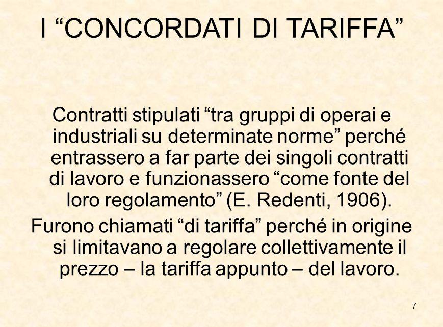 """7 I """"CONCORDATI DI TARIFFA"""" Contratti stipulati """"tra gruppi di operai e industriali su determinate norme"""" perché entrassero a far parte dei singoli co"""