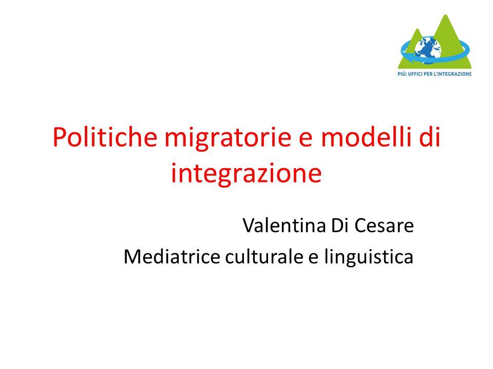 Politiche migratorie e modelli di integrazione Valentina Di Cesare Mediatrice culturale e linguistica