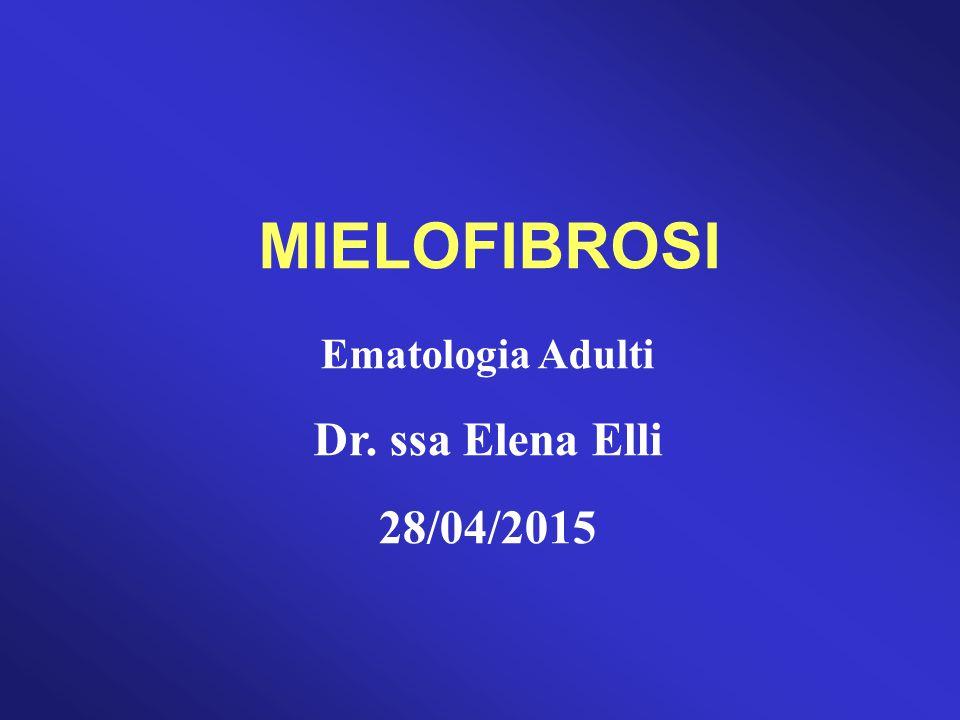 MIELOFIBROSI Ematologia Adulti Dr. ssa Elena Elli 28/04/2015