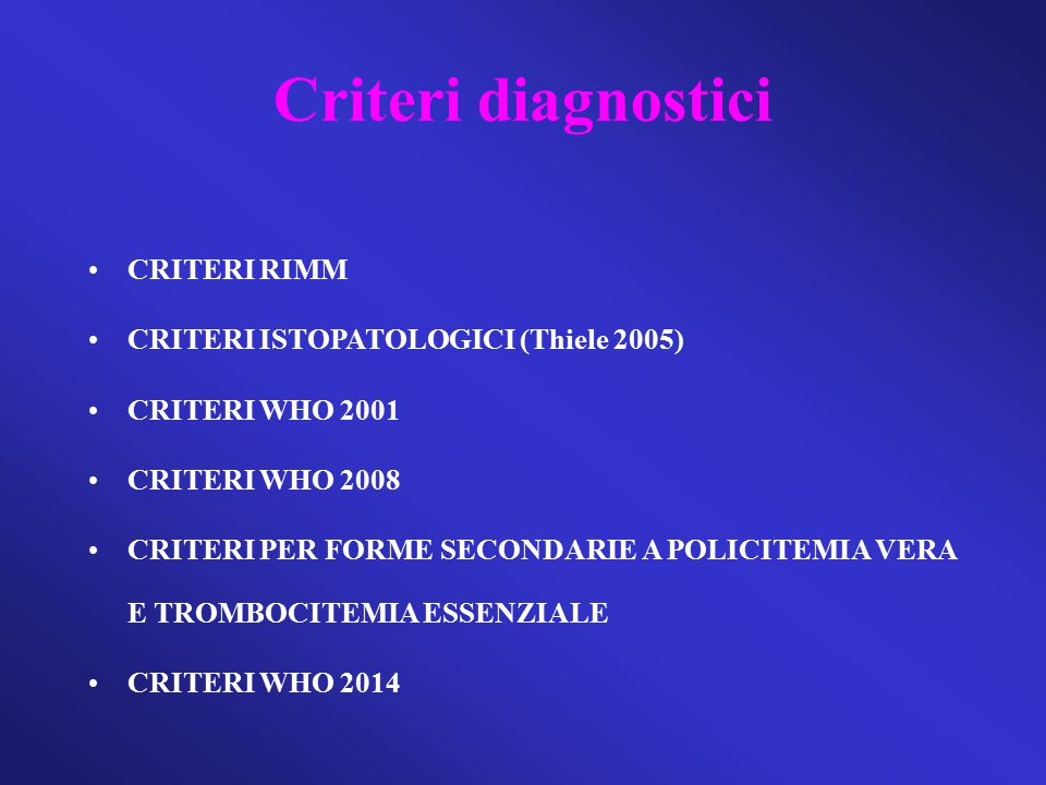 Criteri diagnostici CRITERI RIMM CRITERI ISTOPATOLOGICI (Thiele 2005) CRITERI WHO 2001 CRITERI WHO 2008 CRITERI PER FORME SECONDARIE A POLICITEMIA VER