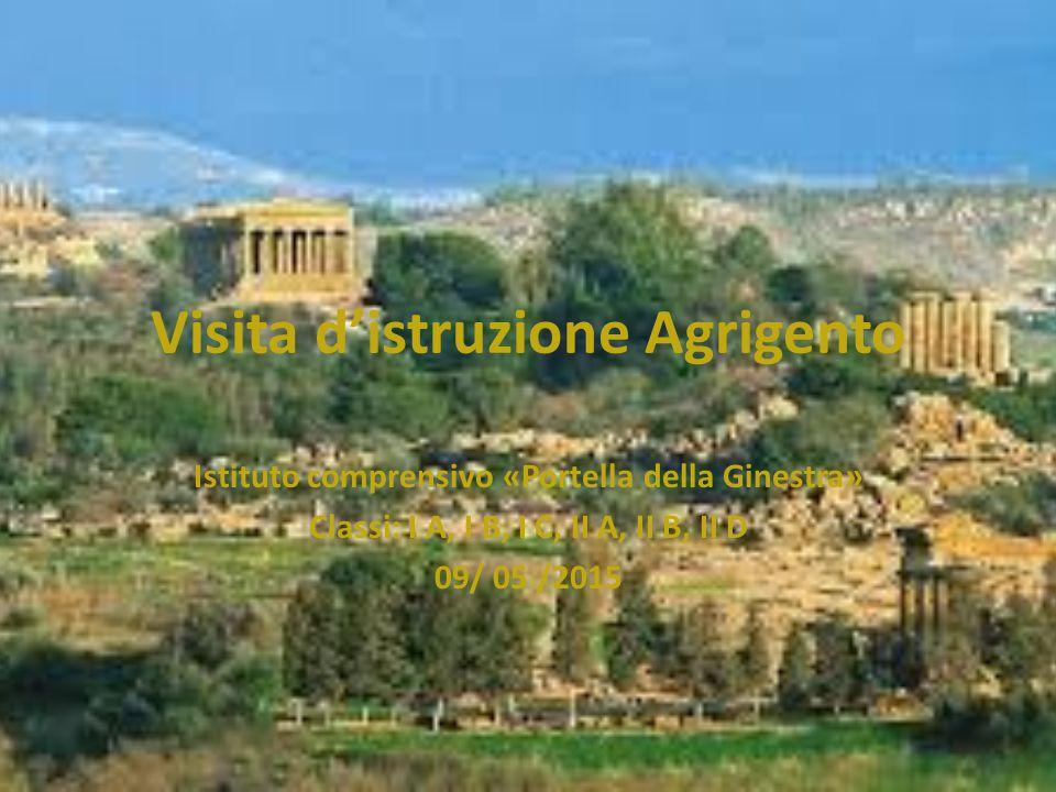 Visita d'istruzione Agrigento Istituto comprensivo «Portella della Ginestra» Classi: I A, I B, I C, II A, II B, II D 09/ 05 /2015