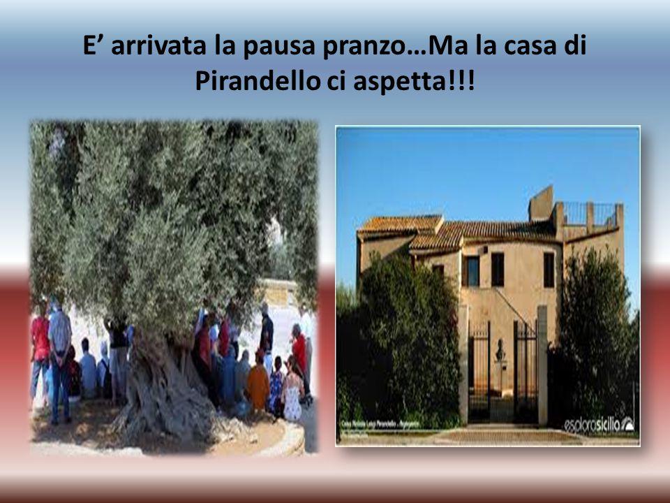 E' arrivata la pausa pranzo…Ma la casa di Pirandello ci aspetta!!!