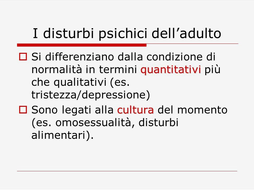 I disturbi psichici dell'adulto quantitativi  Si differenziano dalla condizione di normalità in termini quantitativi più che qualitativi (es. tristez