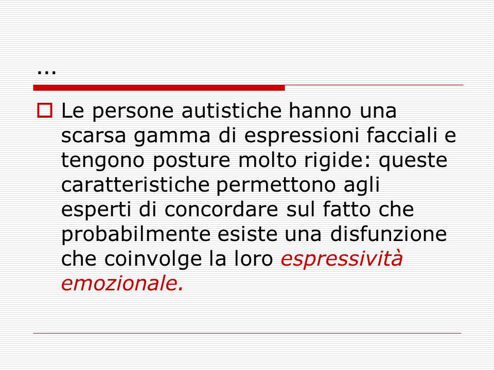 …  Le persone autistiche hanno una scarsa gamma di espressioni facciali e tengono posture molto rigide: queste caratteristiche permettono agli espert