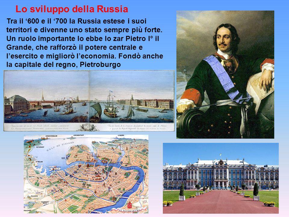 Lo sviluppo della Russia Tra il '600 e il '700 la Russia estese i suoi territori e divenne uno stato sempre più forte.