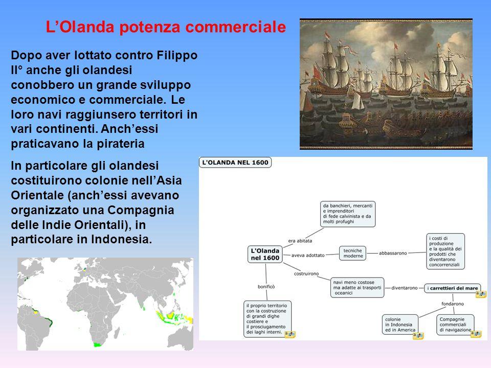 L'Olanda potenza commerciale Dopo aver lottato contro Filippo II° anche gli olandesi conobbero un grande sviluppo economico e commerciale.