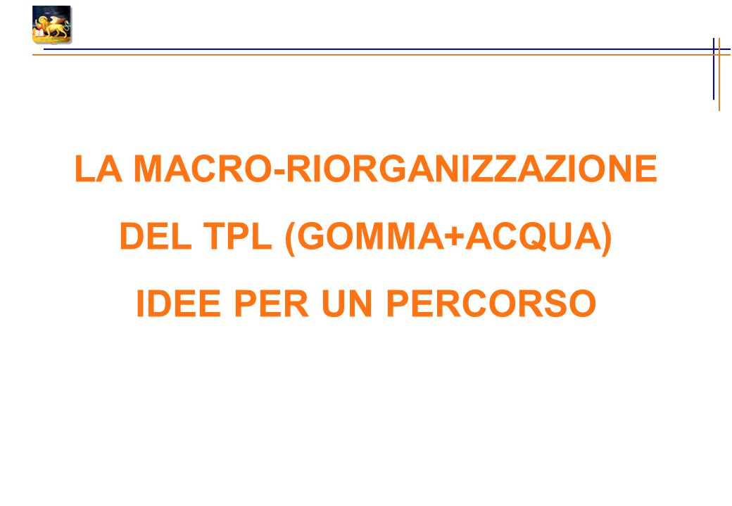 LA MACRO-RIORGANIZZAZIONE DEL TPL (GOMMA+ACQUA) IDEE PER UN PERCORSO
