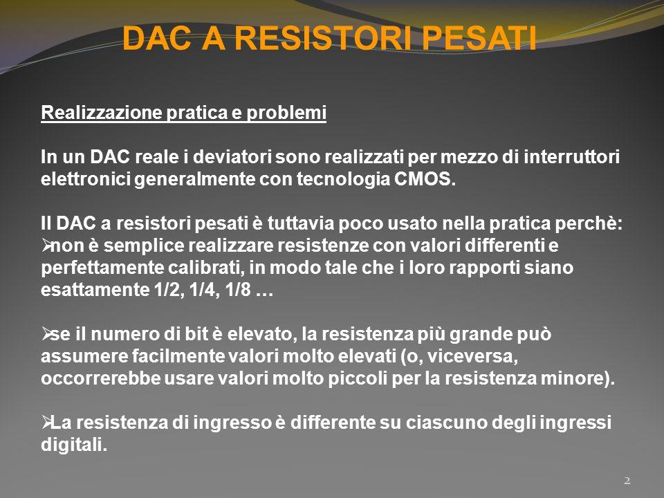 DAC A SCALA R-2R 3 Rispetto al DAC a resistori pesati, quello a scala R-2R presenta il vantaggio di utilizzare solo due valori resistivi.