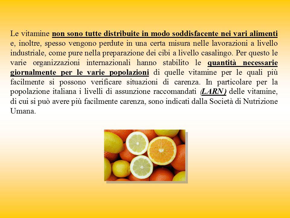 LARN Le vitamine non sono tutte distribuite in modo soddisfacente nei vari alimenti e, inoltre, spesso vengono perdute in una certa misura nelle lavor