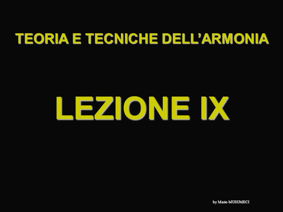 LEZIONE IX TEORIA E TECNICHE DELL'ARMONIA by Mario MUSUMECI